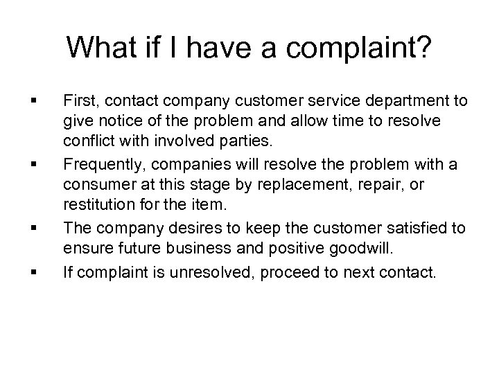 What if I have a complaint? § § First, contact company customer service department