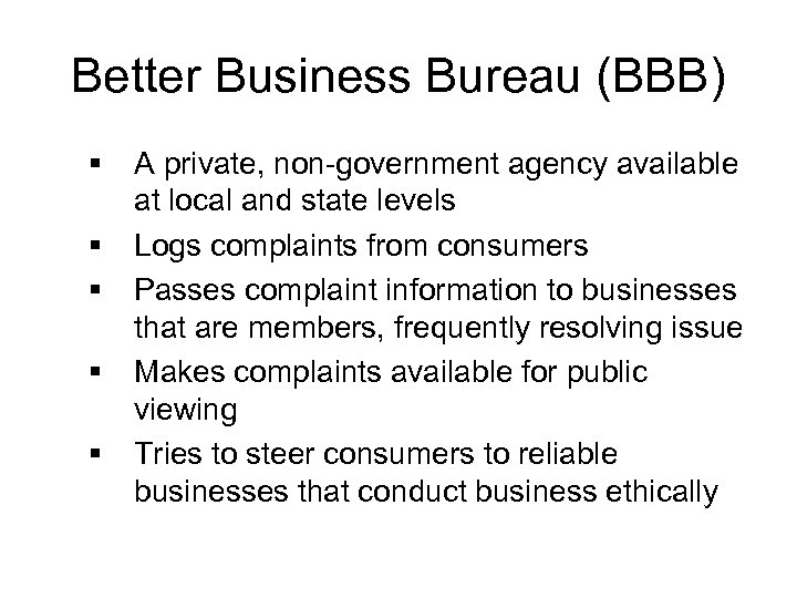 Better Business Bureau (BBB) § § § A private, non-government agency available at local