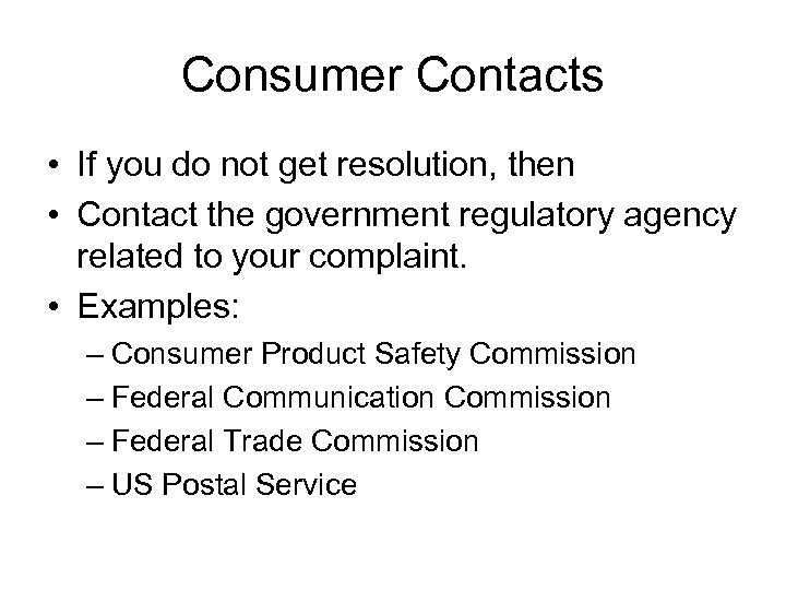Consumer Contacts • If you do not get resolution, then • Contact the government