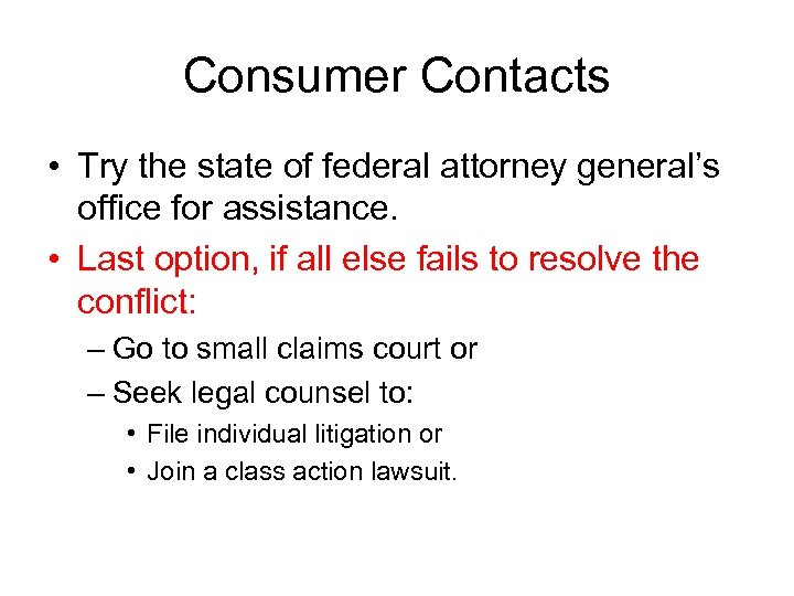 Consumer Contacts • Try the state of federal attorney general's office for assistance. •