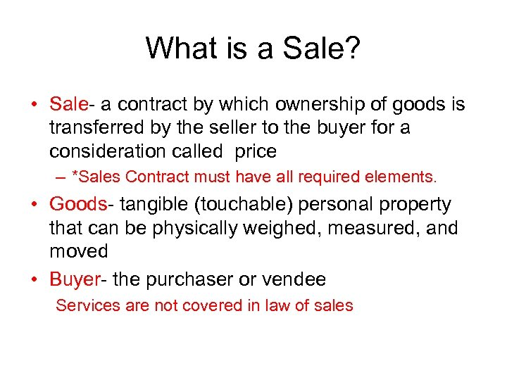 What is a Sale? • Sale- a contract by which ownership of goods is