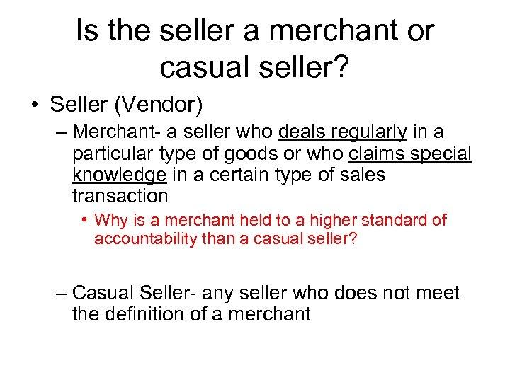 Is the seller a merchant or casual seller? • Seller (Vendor) – Merchant- a