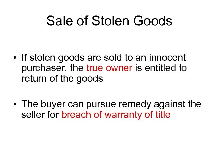 Sale of Stolen Goods • If stolen goods are sold to an innocent purchaser,
