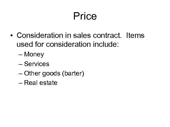 Price • Consideration in sales contract. Items used for consideration include: – Money –