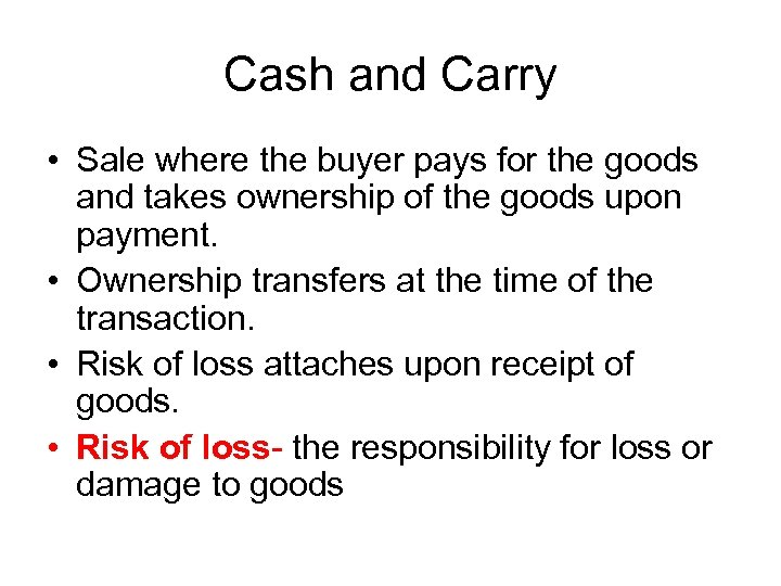 Cash and Carry • Sale where the buyer pays for the goods and takes