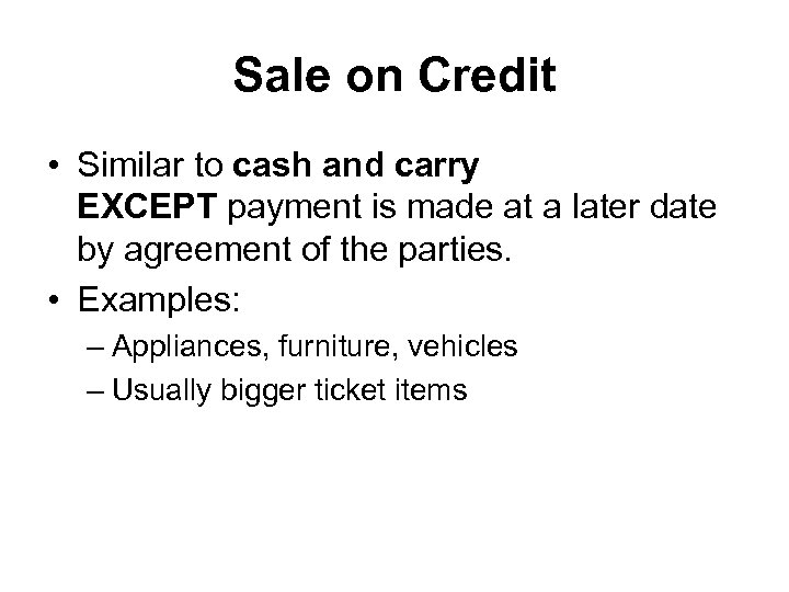 Sale on Credit • Similar to cash and carry EXCEPT payment is made at
