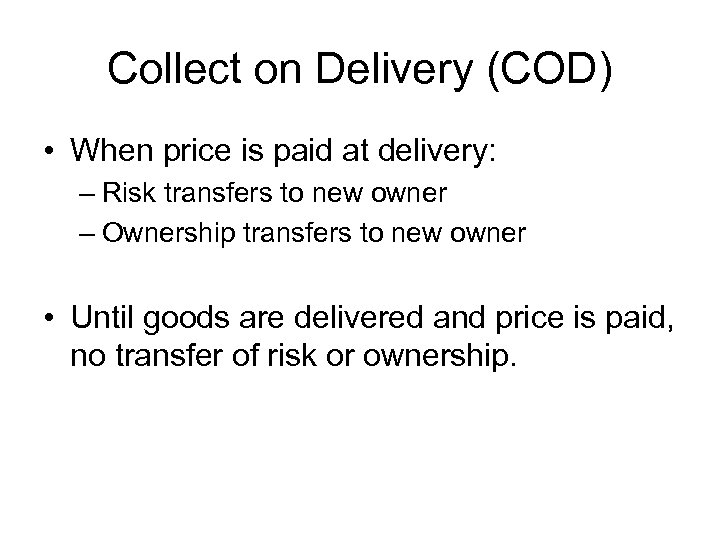 Collect on Delivery (COD) • When price is paid at delivery: – Risk transfers