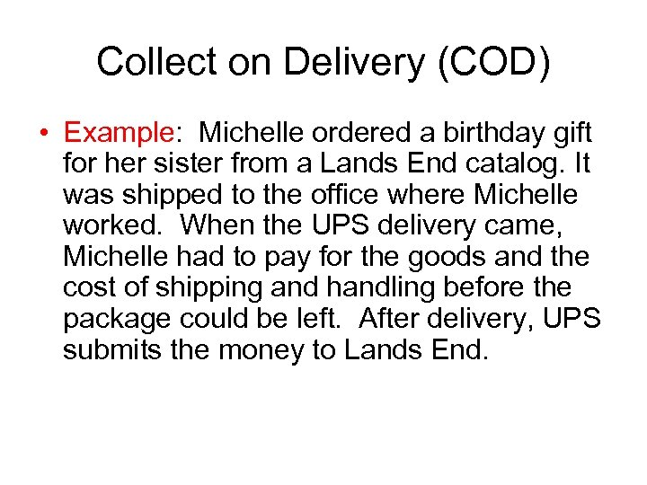 Collect on Delivery (COD) • Example: Michelle ordered a birthday gift for her sister