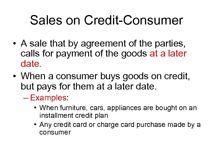 Sales on Credit-Consumer • A sale that by agreement of the parties, calls for