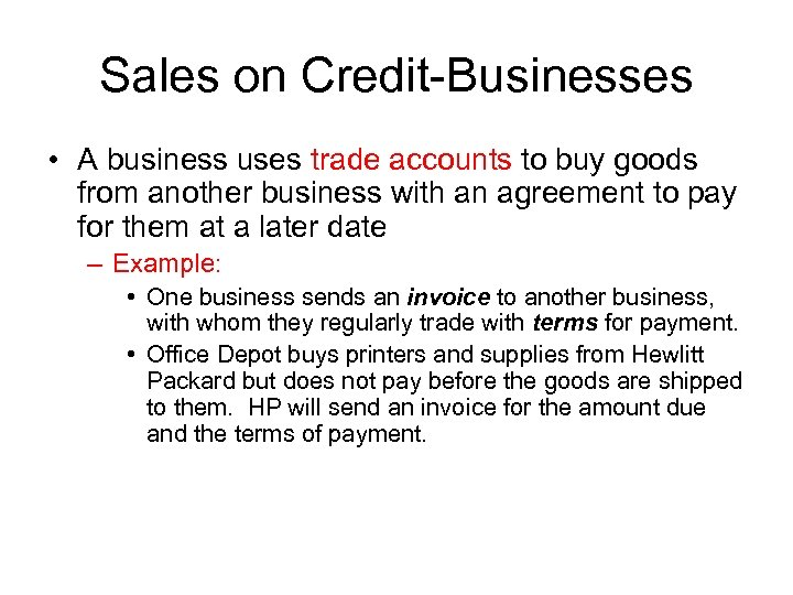 Sales on Credit-Businesses • A business uses trade accounts to buy goods from another