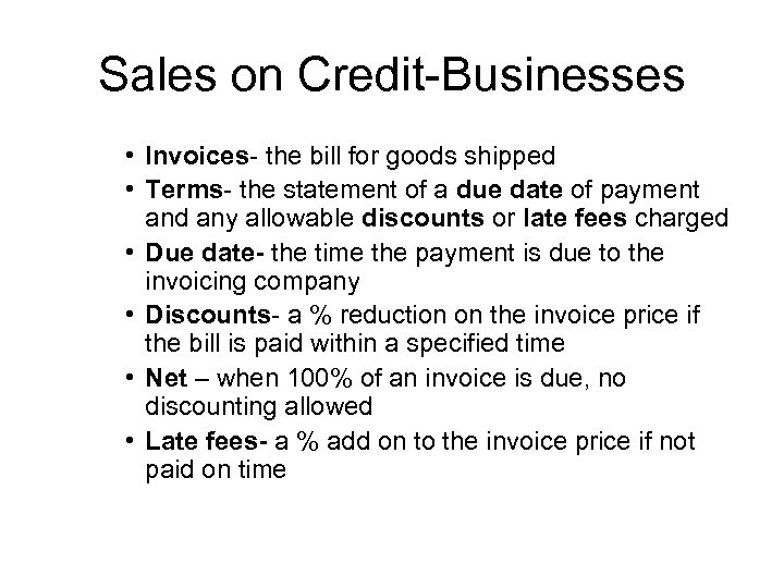 Sales on Credit-Businesses • Invoices- the bill for goods shipped • Terms- the statement