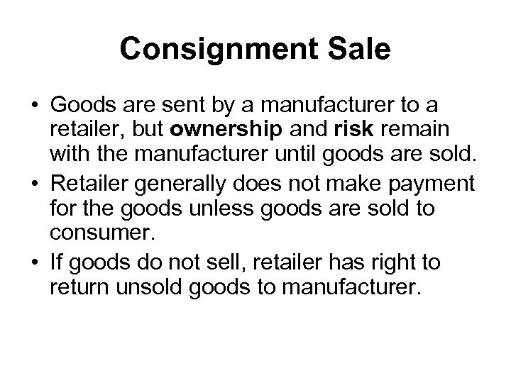 Consignment Sale • Goods are sent by a manufacturer to a retailer, but ownership