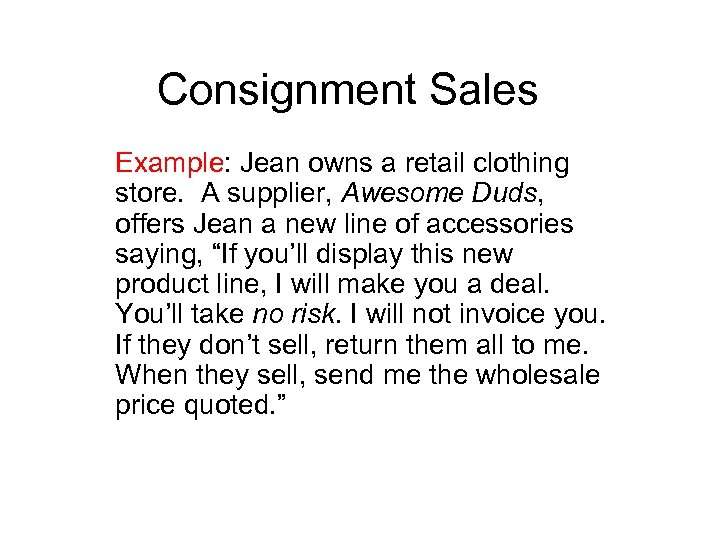 Consignment Sales Example: Jean owns a retail clothing store. A supplier, Awesome Duds, offers