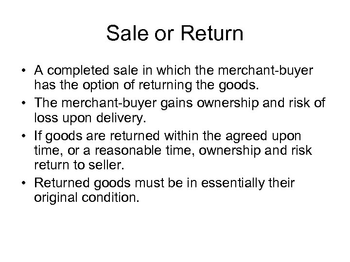 Sale or Return • A completed sale in which the merchant-buyer has the option