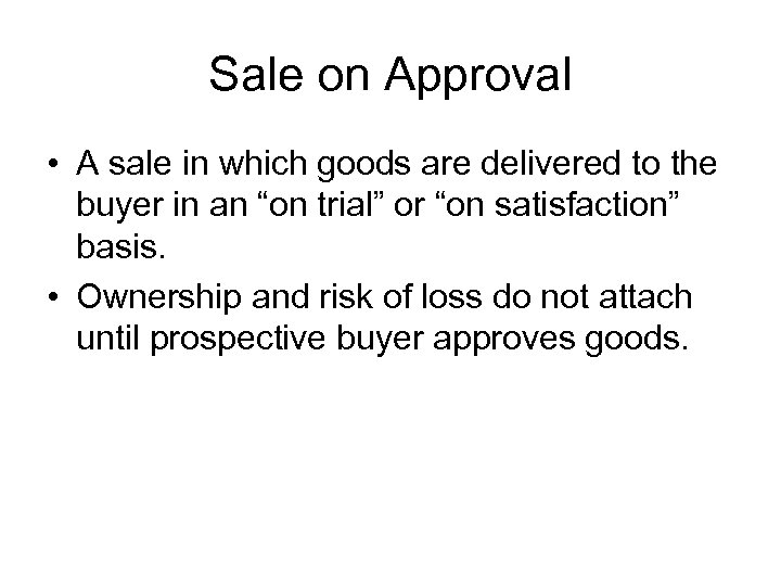 Sale on Approval • A sale in which goods are delivered to the buyer