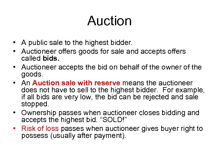 Auction • A public sale to the highest bidder. • Auctioneer offers goods for