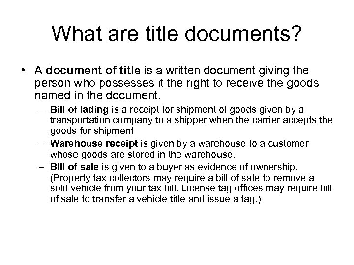 What are title documents? • A document of title is a written document giving