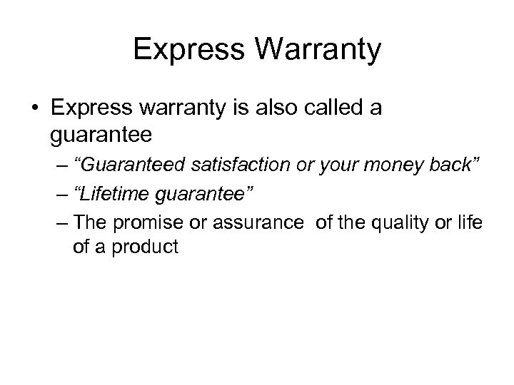 """Express Warranty • Express warranty is also called a guarantee – """"Guaranteed satisfaction or"""