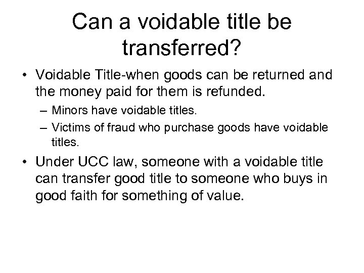 Can a voidable title be transferred? • Voidable Title-when goods can be returned and
