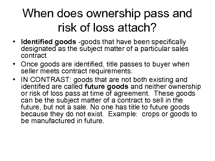 When does ownership pass and risk of loss attach? • Identified goods -goods that