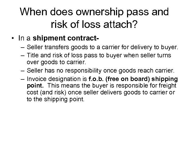 When does ownership pass and risk of loss attach? • In a shipment contract–