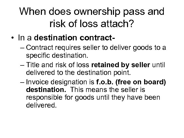 When does ownership pass and risk of loss attach? • In a destination contract–