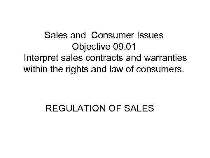 Sales and Consumer Issues Objective 09. 01 Interpret sales contracts and warranties within the