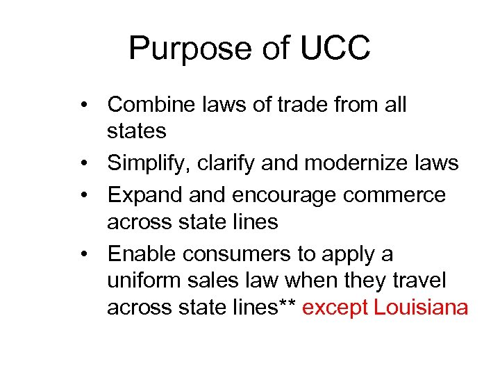 Purpose of UCC • Combine laws of trade from all states • Simplify, clarify
