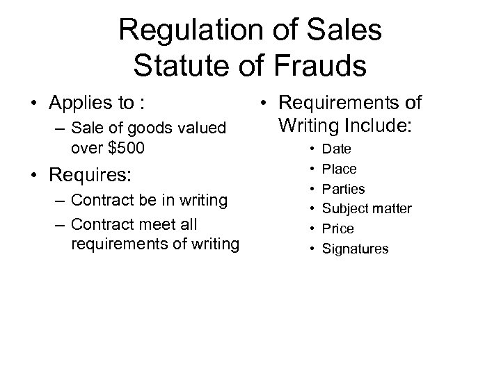 Regulation of Sales Statute of Frauds • Applies to : – Sale of goods