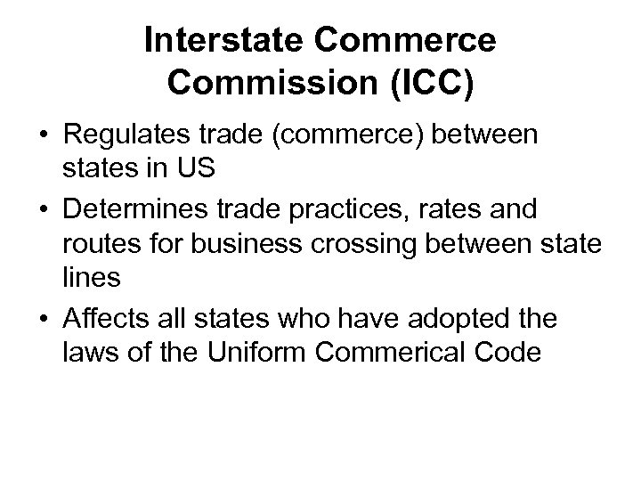 Interstate Commerce Commission (ICC) • Regulates trade (commerce) between states in US • Determines