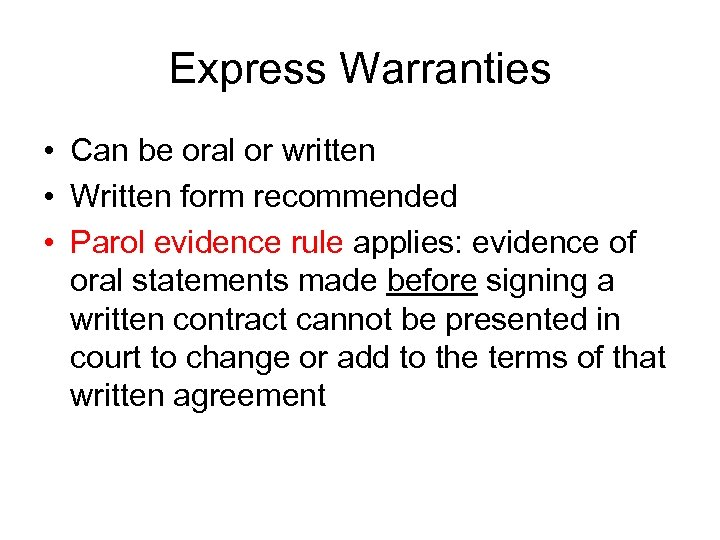 Express Warranties • Can be oral or written • Written form recommended • Parol