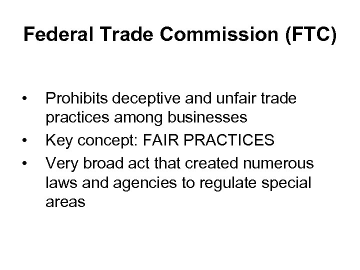 Federal Trade Commission (FTC) • • • Prohibits deceptive and unfair trade practices among