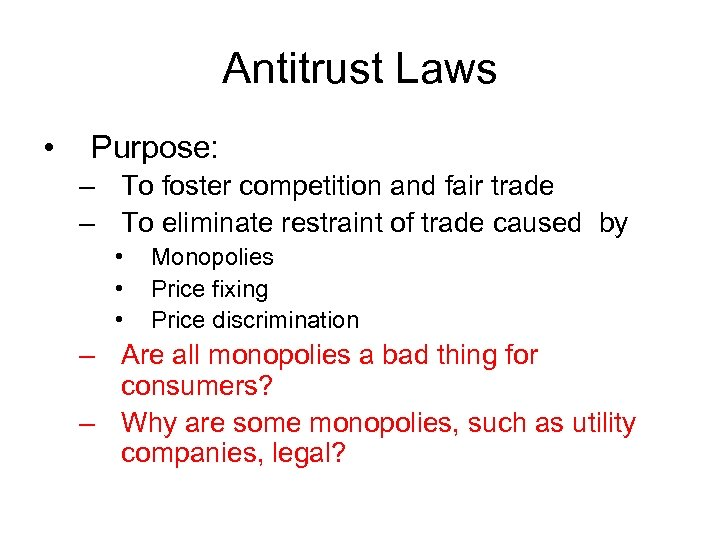 Antitrust Laws • Purpose: – To foster competition and fair trade – To eliminate