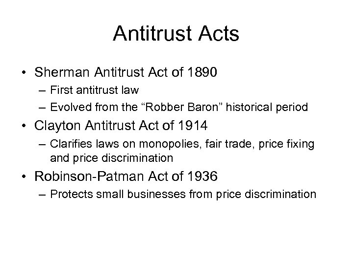 Antitrust Acts • Sherman Antitrust Act of 1890 – First antitrust law – Evolved