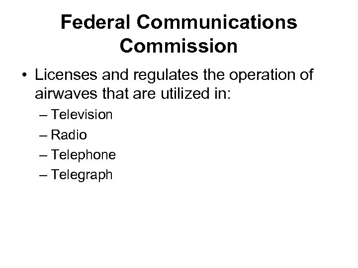 Federal Communications Commission • Licenses and regulates the operation of airwaves that are utilized