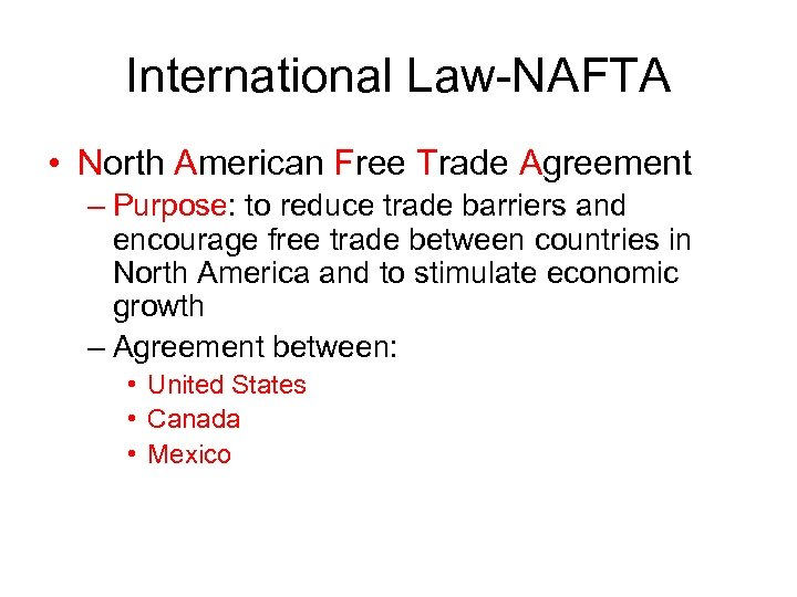 International Law-NAFTA • North American Free Trade Agreement – Purpose: to reduce trade barriers
