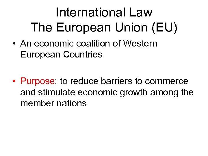 International Law The European Union (EU) • An economic coalition of Western European Countries