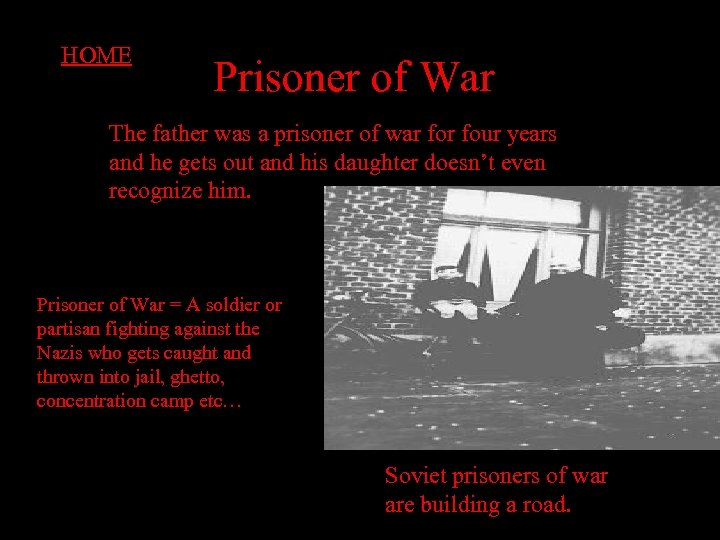 HOME Prisoner of War The father was a prisoner of war four years and