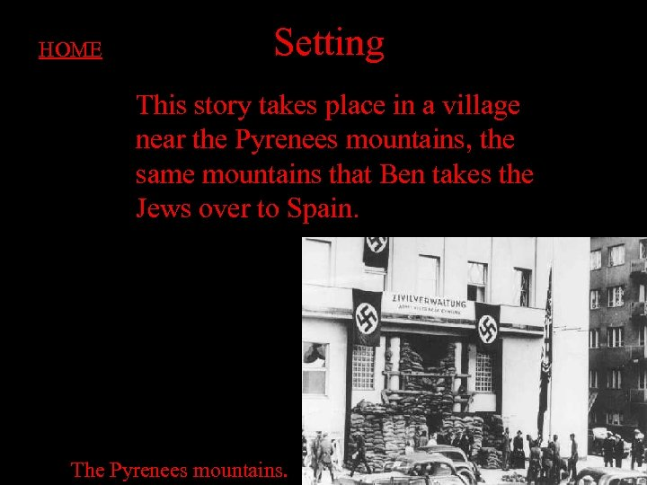 HOME Setting This story takes place in a village near the Pyrenees mountains, the