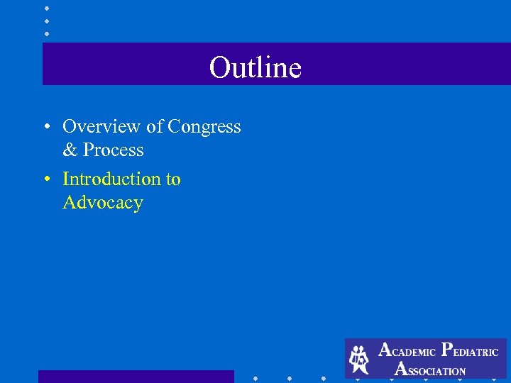 Outline • Overview of Congress & Process • Introduction to Advocacy
