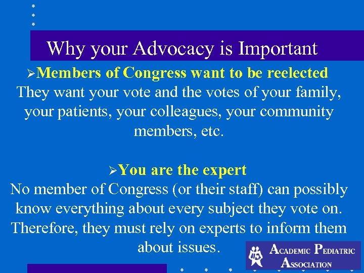 Why your Advocacy is Important ØMembers of Congress want to be reelected They want