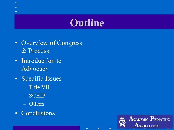 Outline • Overview of Congress & Process • Introduction to Advocacy • Specific Issues