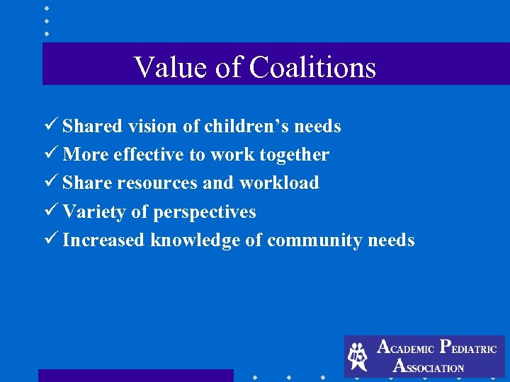Value of Coalitions ü Shared vision of children's needs ü More effective to work