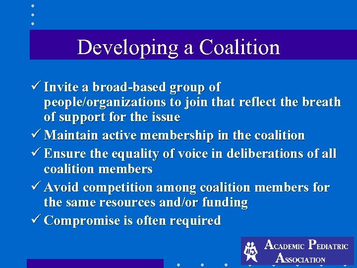 Developing a Coalition ü Invite a broad-based group of people/organizations to join that reflect
