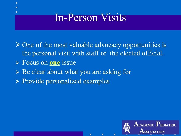In-Person Visits Ø One of the most valuable advocacy opportunities is the personal visit