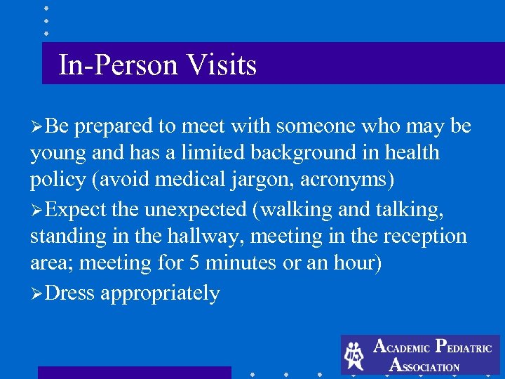 In-Person Visits ØBe prepared to meet with someone who may be young and has