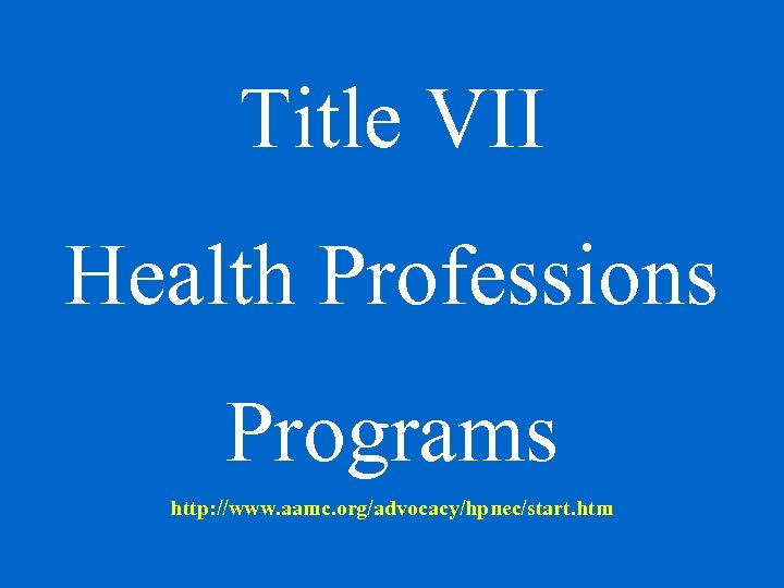 Title VII Health Professions Programs http: //www. aamc. org/advocacy/hpnec/start. htm