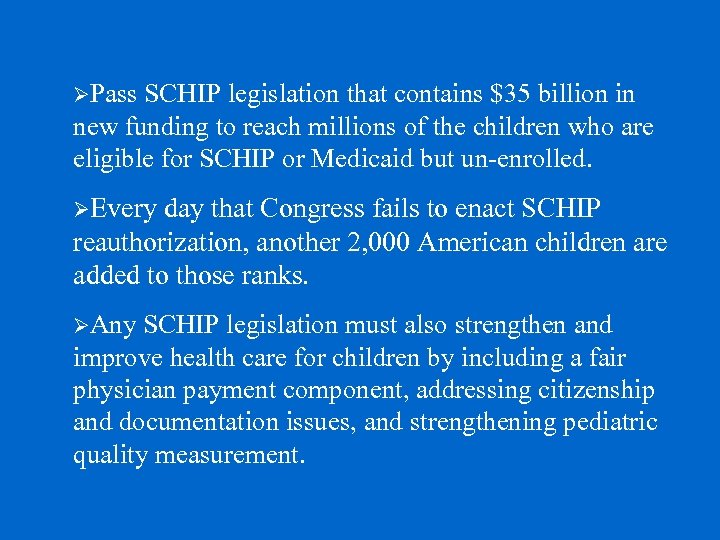 ØPass SCHIP legislation that contains $35 billion in new funding to reach millions of