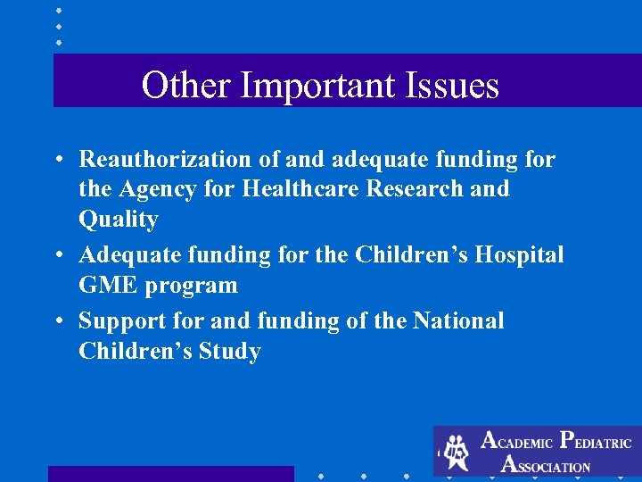 Other Important Issues • Reauthorization of and adequate funding for the Agency for Healthcare