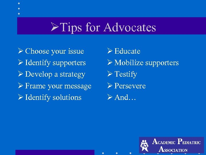 ØTips for Advocates Ø Choose your issue Ø Identify supporters Ø Develop a strategy